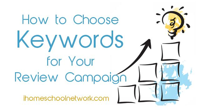 How to Choose Keywords for Your Review Campaign • iHomeschool Network