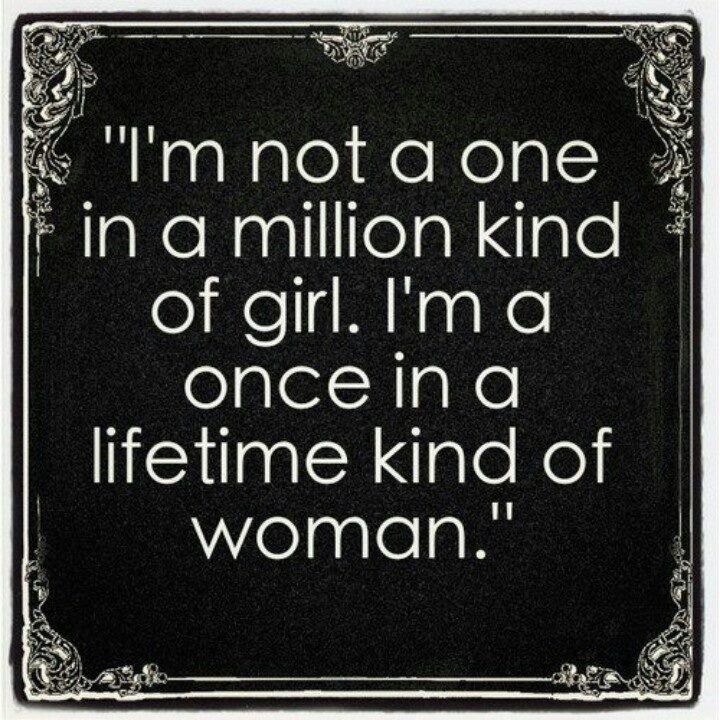 I'm a once in a lifetime kind of woman. Inspirational quotes for women and about relationship. // @mobile9