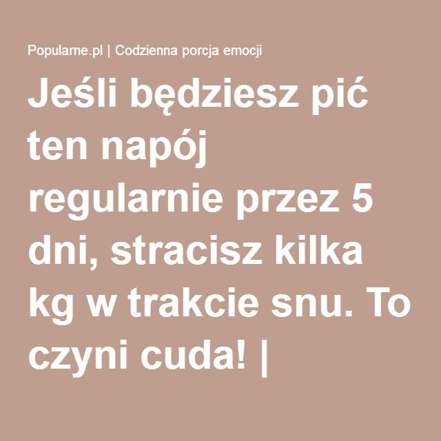 Jeśli będziesz pić ten napój regularnie przez 5 dni, stracisz kilka kg w trakcie snu. To czyni cuda! | Popularne.pl