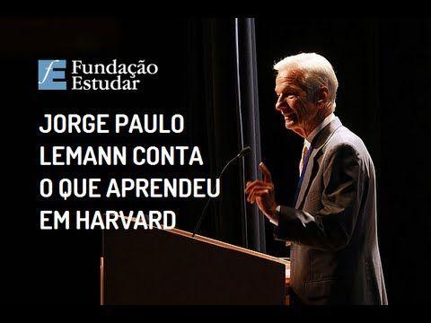 Jorge Paulo Lemann - O que aprendi em Harvard (1/2)