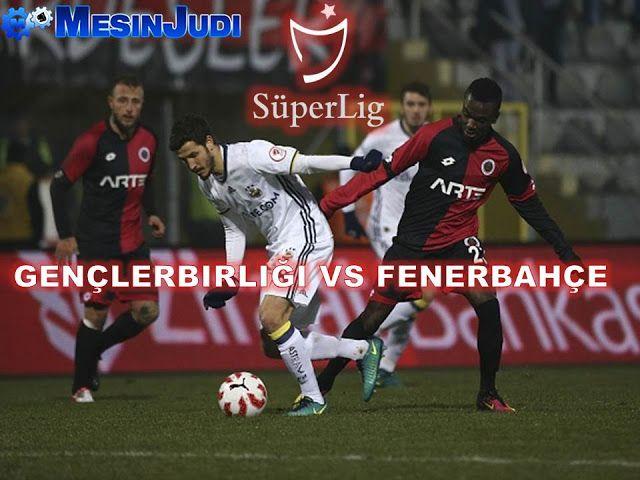 Prediksi Genclerbirligi Vs Fenerbahce 23 Mei 2017 - Liga Turki
