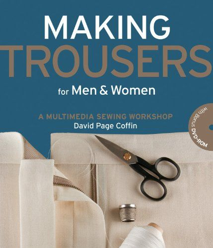 Making Trousers for Men & Women: A Multimedia Sewing Workshop by David Page Coffin http://www.amazon.com/dp/1589234499/ref=cm_sw_r_pi_dp_L8kaub1CT9532