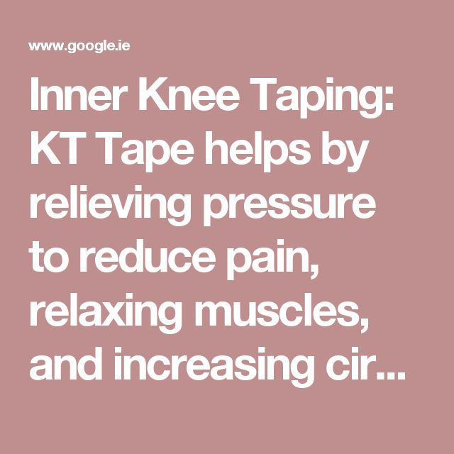 Inner Knee Taping: KT Tape helps by relieving pressure to reduce pain, relaxing muscles, and increasing circulation #KTTape #medicalTape #SportTape | Pinterest…