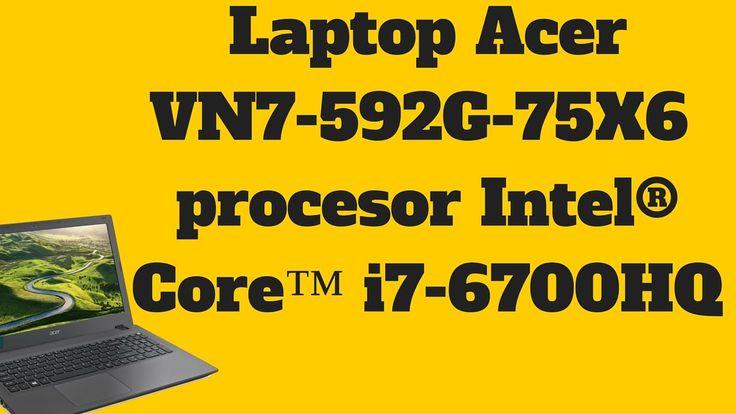 Laptop Acer VN7-592G-75X6 cu procesor Intel® Core™ i7-6700HQ - Acer VN7-...