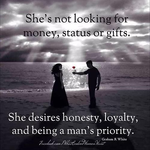 ..Ella no esta buscando dinero, estatus o regalos...ella desea honestidad, fidelidad y ser la prioridad de un hombre... buscando...