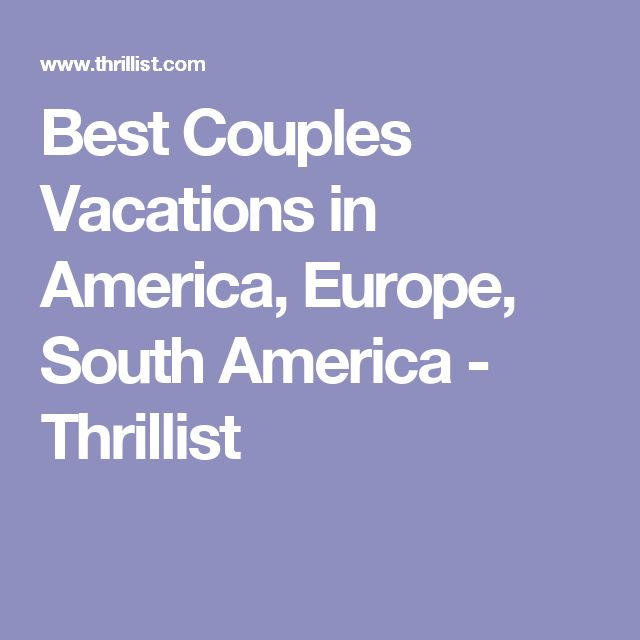 Best Couples Vacations in America, Europe, South America - Thrillist