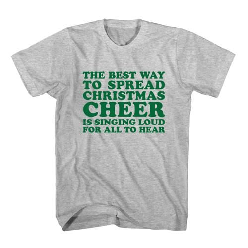 T-Shirt The Best Way To Spread Christmas Cheer Is Singing Loud unisex mens womens S, M, L, XL, 2XL color grey and white. Tumblr t-shirt free shipping USA and worldwide.