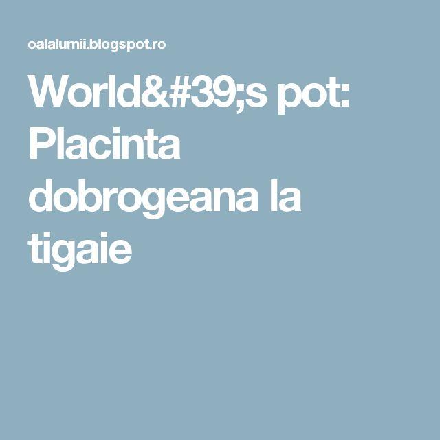 World's pot: Placinta dobrogeana la tigaie