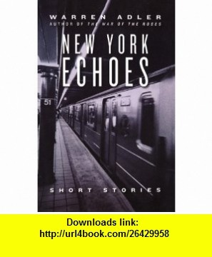 New York Echoes Stories of Love, Joy, Tragedy and Glory in New York City (9781590062173) Warren Adler , ISBN-10: 1590062175  , ISBN-13: 978-1590062173 ,  , tutorials , pdf , ebook , torrent , downloads , rapidshare , filesonic , hotfile , megaupload , fileserve