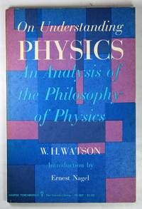 On Understanding Physics: An Analysis of the Philosophy of Physics by  W. H Watson - Paperback - 1959 - from Hideaway Books and Biblio.com