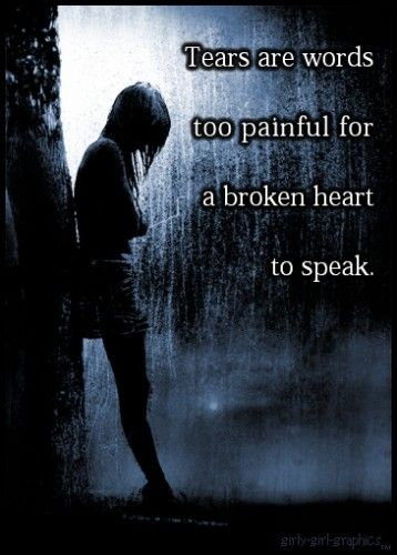tears are what we do to express yourselves. they don't make us weak so never think that for one moment.