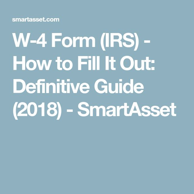 W-4 Form (IRS) - How to Fill It Out: Definitive Guide (2018) - SmartAsset