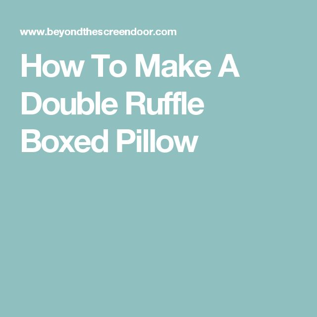 How To Make A Double Ruffle Boxed Pillow
