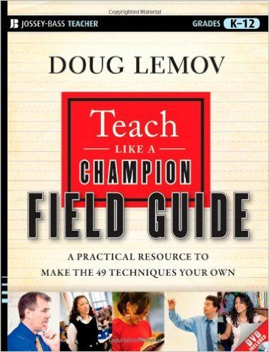 Teach Like a Champion Field Guide: A Practical Resource to Make the 49 Techniques Your Own Jossey-Bass Teacher: Amazon.co.uk: Doug Lemov: Books