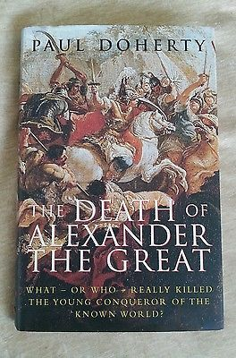 The Death of Alexander the Great, What or Who Killed by Paul Doherty 2004 HCDJ