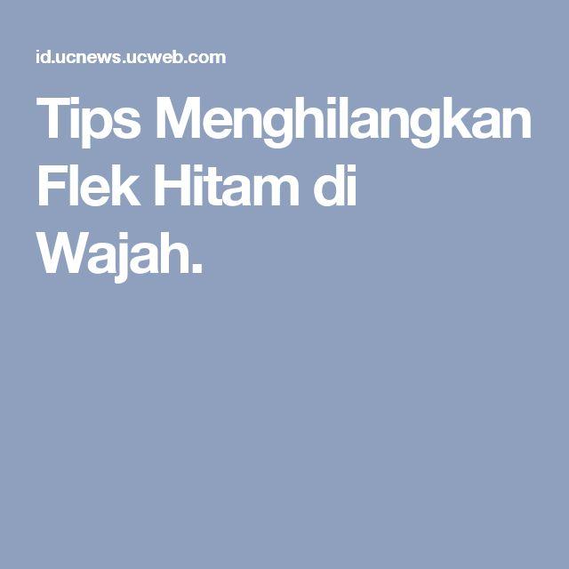 Tips Menghilangkan Flek Hitam di Wajah.