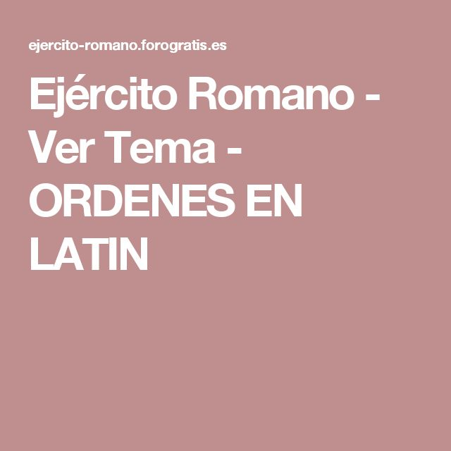 Ejército Romano - Ver Tema - ORDENES EN LATIN