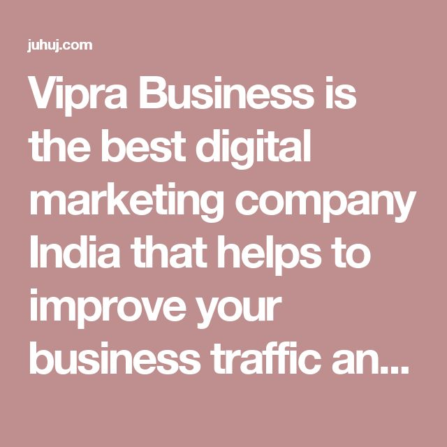 Vipra Business is the best digital marketing company India that helps to improve your business traffic and target number of audience to your business. http://www.viprabusiness.com/digital-marketing-services-india/