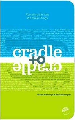 Cradle to Cradle  Michael Braungart and William McDonough