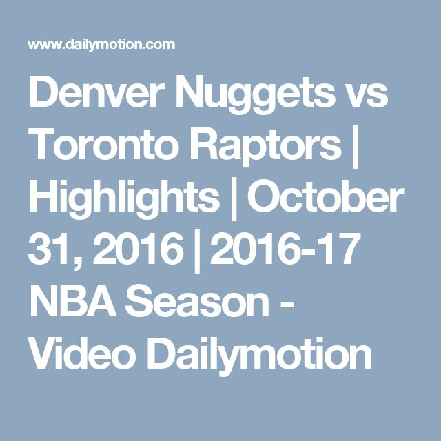 Denver Nuggets vs Toronto Raptors | Highlights | October 31, 2016 | 2016-17 NBA Season - Video Dailymotion