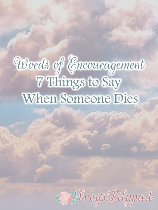 7 Things to Say When Someone Dies — Frogs Lilypad | When