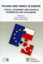 Poland and Turkey in Europe : social, economic and political experiences and challenges / ed. by Artur Adamczyk and Przemysław Dubel. -- Warsaw :  Centre for Europe, University of Warsaw,  2014.