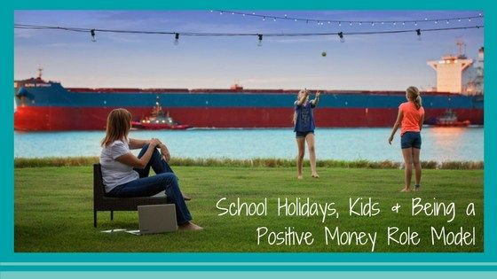 School Holidays, Kids & Being a Positive Money Role Model