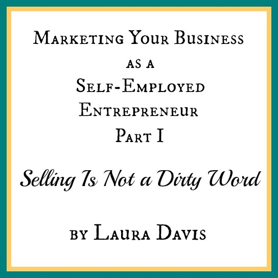 """Selling is Not a Dirty Word- """"Do you believe you have a wonderful product or service? Do you believe that people will truly benefit from the unique thing you have to offer? If you answered yes, then tooting your own horn is an essential part of your job."""""""
