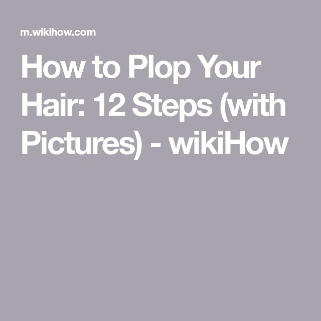 How to Plop Your Hair: 12 Steps (with Pictures)#hair #pictures #plop #steps