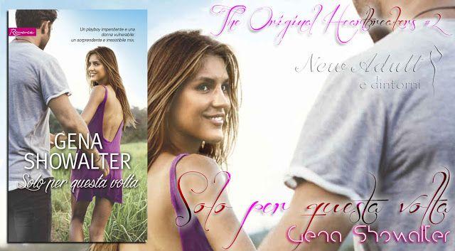 """NEW ADULT E DINTORNI: RECENSIONE: SOLO PER QUESTA VOLTA """"Serie The Original Heartbreakers"""" di GENA SHOWALTER"""