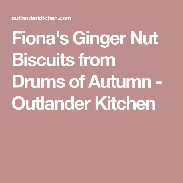 Fiona's Ginger Nut Biscuits from Drums of Autumn - Outlander Kitchen