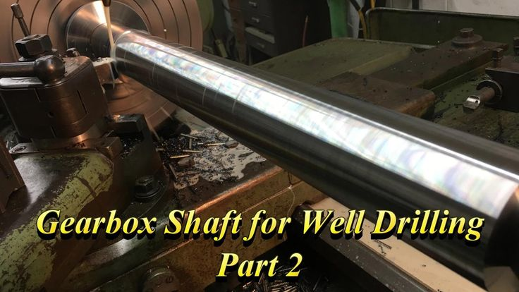 Gearbox Shaft for Well Drilling Part 2