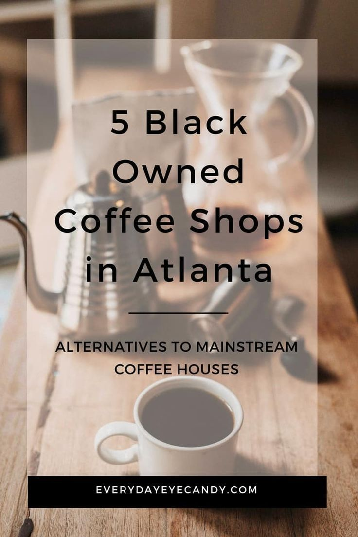 5 Black Owned Coffee Shops In Atlanta Shopping In Atlanta Coffee Shop Atlanta