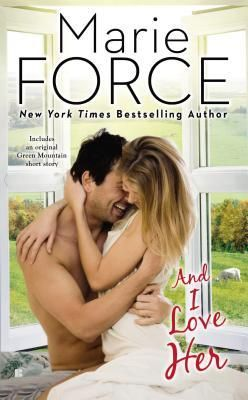 And I Love Her (Green Mountain, #4) by Marie Force | March 3, 2015