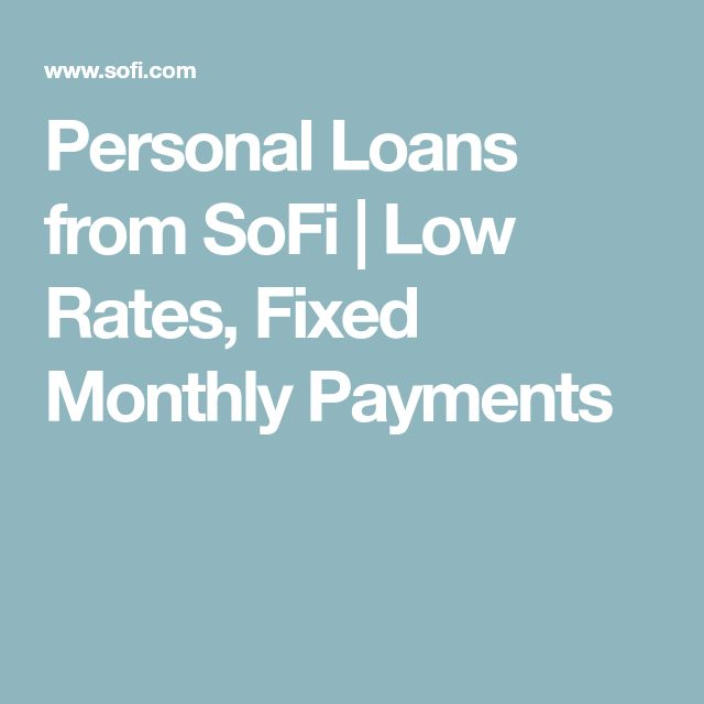 Personal Loans from SoFi | Low Rates, Fixed Monthly Payments