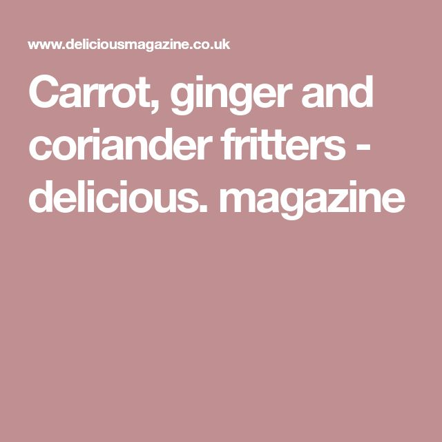 Carrot, ginger and coriander fritters - delicious. magazine
