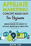 Affiliate Marketing: Affiliate Marketing Concepts Made Easy For Beginners  A Step Towards Understanding Affiliate Marketing For Newbie in a Simple Way   Online Business  Start Up  Word Press)