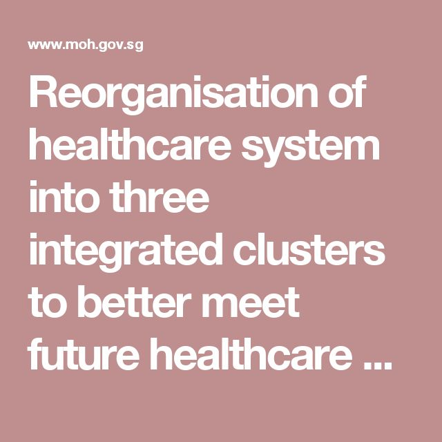 Singapore - Reorganisation of healthcare system into three integrated clusters to better meet future healthcare needs | Ministry of Health