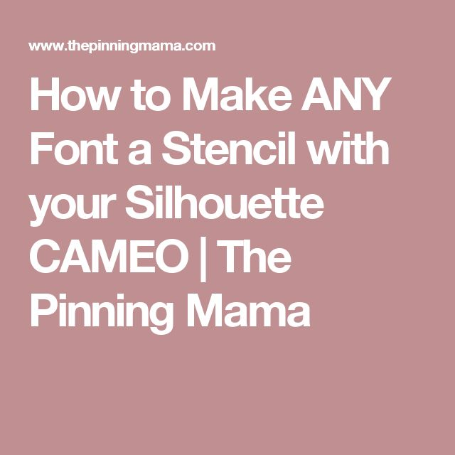 How to Make ANY Font a Stencil with your Silhouette CAMEO | The Pinning Mama