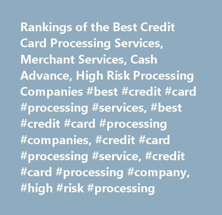 Rankings of the Best Credit Card Processing Services, Merchant Services, Cash Advance, High Risk Processing Companies #best #credit #card #processing #services, #best #credit #card #processing #companies, #credit #card #processing #service, #credit #card #processing #company, #high #risk #processing…