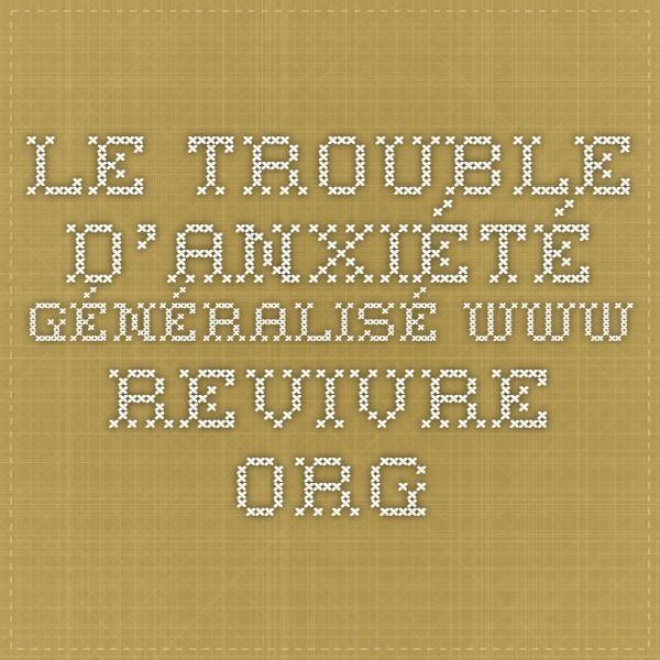 le trouble d'anxiété généralisé www.revivre.org
