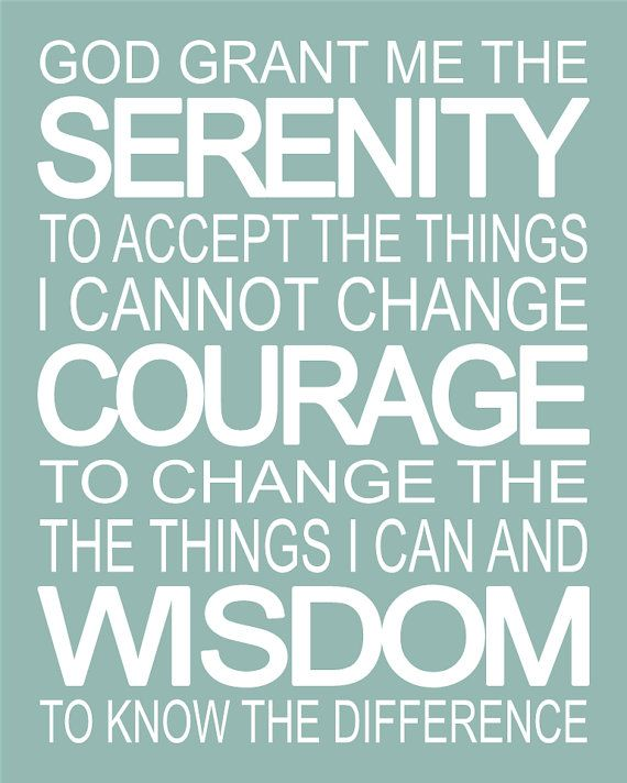 Serenity prayer? I've never really payed any attention to what this actually SAID before