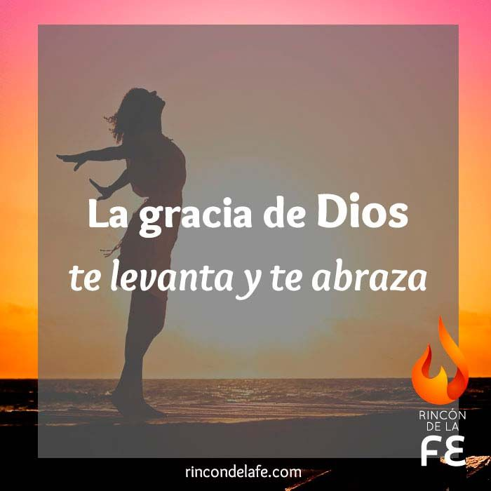 La gracia de Dios te levanta y te abraza. #Amén. #Dios #frases cristianas…