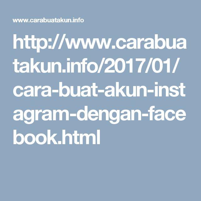 http://www.carabuatakun.info/2017/01/cara-buat-akun-instagram-dengan-facebook.html