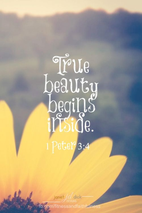 "True BEAUTY begins inside. ""You should clothe yourselves instead with the BEAUTY that comes from within, the unfading beauty of a gentle and quiet spirit, which is so precious to God""...1 Peter 3:4."