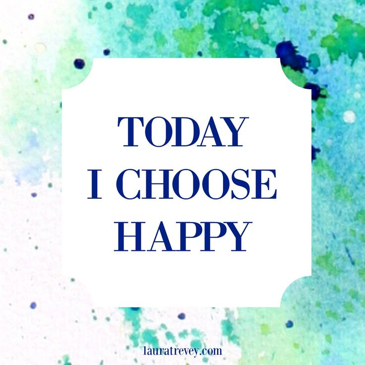 Today I Choose Happy - Inspiring Quotes // Laura Trevey