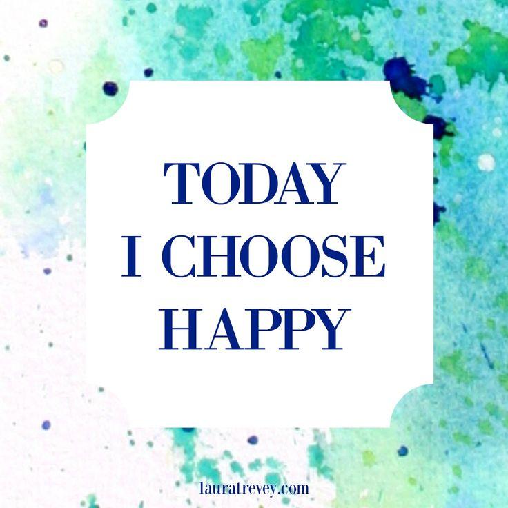 Today I Choose Happy - Inspiring Quotes // Laura Trevey