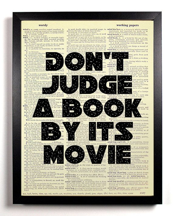 """""""Don't judge a book by its movie"""""""