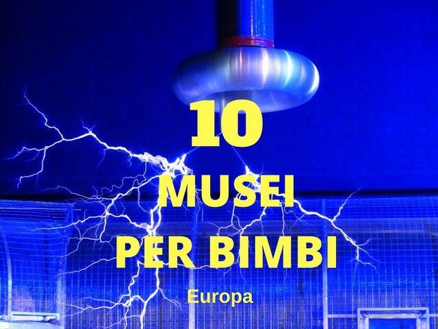 I migliori musei per bimbi in Europa dove apprendere giocando, imperdibili per i bambini e interessanti per gli adulti, dove trovarli e dove alloggiare