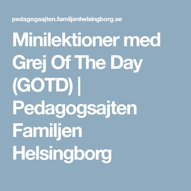 Minilektioner med Grej Of The Day (GOTD) | Pedagogsajten Familjen Helsingborg